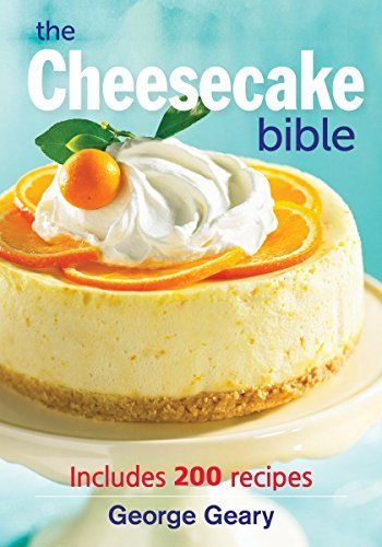 The Cheesecake Bible: Includes 200 Recipes by Geary, George (2008) Paperback