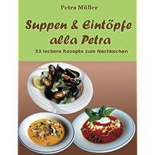 Suppen & Eintöpfe alla Petra: 33 leckere Rezepte zum Nachkochen: Volume 10 (Petras Kochbücher)
