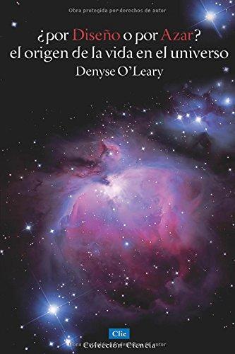 Por diseño o por azar - el origen de la vida en el universo (Coleccion Ciencia) por Denyse O'leary