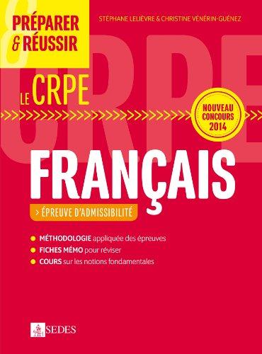 Préparer et réussir le CRPE - Épreuve d'admissibilité de Français: Nouveau concours 2014