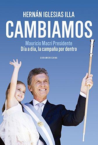 Cambiamos: Mauricio Macri Presidente. Día a día, la campaña por ...