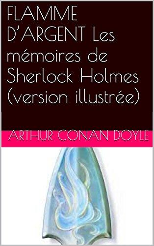 FLAMME D'ARGENT Les mémoires de Sherlock Holmes (version illustrée) par Arthur Conan Doyle