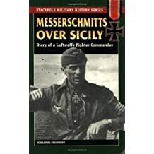 Messerschmitts Over Sicily: Diary of a Luftwaffe Fighter Commander (Stackpole Military History Series) by Johannes Steinhoff (2004-08-20)