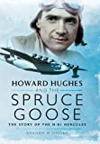 Howard Hughes and the Spruce Goose: The Story of the H-K1 Hercules: Written by Graham M. Simons, 2014 Edition, Publisher: Pen & Sword Aviation [Hardcover]
