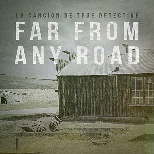 Far From Any Road (True Detective Primera Temporada - Tema De Apertura...