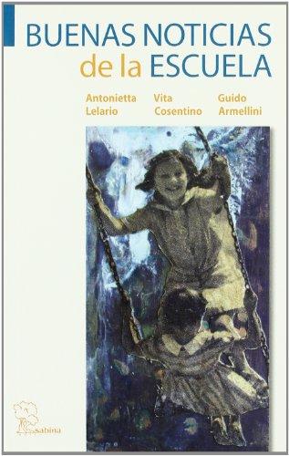 Buenas noticias de la Escuela : hechos y palabras del movimiento de autorreforma por Antonietta . . . [et al. ] Lelario