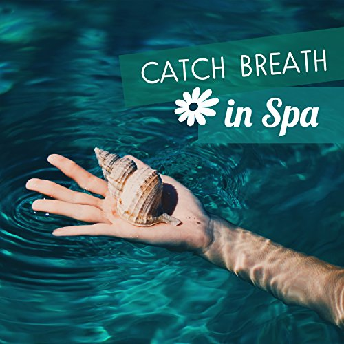 Catch Breath in Spa - Wonderful Sounds for Relaxation, Music Spa Hydrating Massage, Sounds of Water -