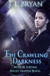 The Crawling Darkness (Ellie Jordan, Ghost Trapper) (Volume 3) by J. L. Bryan (2015-01-03)