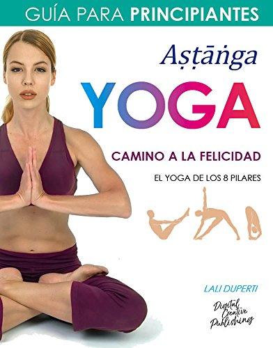 Yoga. Camino a la felicidad. Guía para principiantes