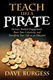[ TEACH LIKE A PIRATE: INCREASE STUDENT ENGAGEMENT, BOOST YOUR CREATIVITY, AND TRANSFORM YOUR LIFE AS AN EDUCATOR ] BY Burgess, Dave ( Author ) [ 2012 ] Paperback