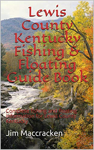 Lewis County Kentucky Fishing & Floating Guide Book : Complete fishing and floating information for Lewis County Kentucky (Kentucky Fishing & Floating Guide Books 16) (English Edition)