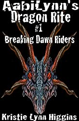 AabiLynn's Dragon Rite #1 Breaking Dawn Riders: Those Who Are Chosen And Those Who Are Cast Off (Dragon Rite Fantasy Action Adventure Sword and Sorcery Series Book 2)