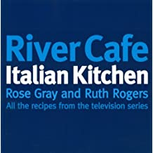 River Cafe Italian Kitchen: All the Recipes from the Television Series: Written by Rose Gray, 1998 Edition, (1st ed) Publisher: Ebury Press [Paperback]