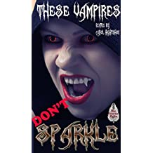 These Vampires Don't Sparkle (English Edition)