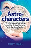 Astro-characters: A Writer's Guide to Creating Compelling Fictional Characters with the Signs of Zodiac