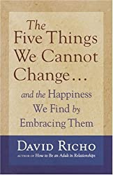 The Five Things We Cannot Change: And the Happiness We Find by Embracing Them by David Richo (2005-01-11)