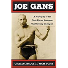 Joe Gans: A Biography of the First African American World Boxing Champion by Colleen Aycock (15-Feb-2009) Paperback