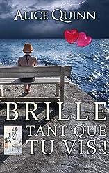 BRILLE, tant que tu vis!: Un roman pour aimer la vie