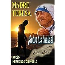 Madre Teresa...¡Sobre tus huellas! (Volumen 1) (Novela basada en las enseñanzas de Madre Teresa de Calcuta) (Colección Madre Teresa)