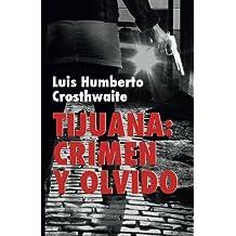 Tijuana: crimen y olvido: Obras completas volumen 9