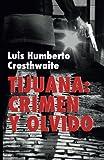 Tijuana: crimen y olvido: Obras completas volumen 9: Volume 9