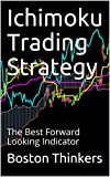 Ichimoku Trading Strategy: The Best Forward Looking Indicator (English Edition)
