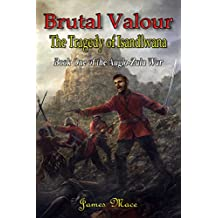 Brutal Valour: The Tragedy of Isandlwana (The Anglo-Zulu War Book 1) (English Edition)