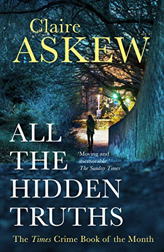 All the Hidden Truths: the heartbreaking, gripping crime debut of the year (Three Rivers) by [Askew, Claire]