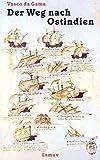 Der Weg nach Ostindien - Nach zeitgenössischen Quellen bearbeitet - Vasco da Gama