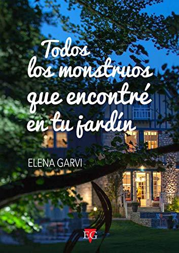 Todos los monstruos que encontré en tu jardín por Elena Garvi