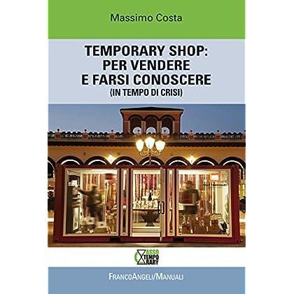 Temporary Shop: Per Vendere E Farsi Conoscere (In Tempo Di Crisi)
