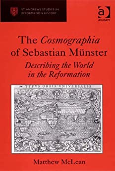 The Cosmographia of Sebastian Münster: Describing the World in the Reformation (St Andrews Studies in Reformation History) by [McLean, Matthew, Dr]