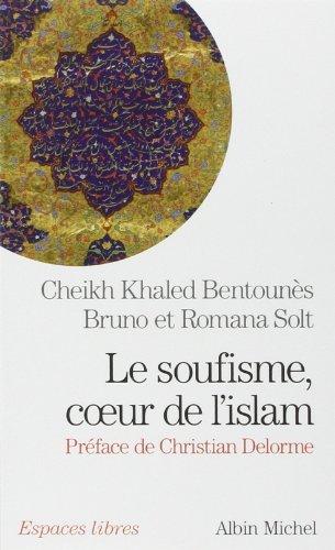 Le Soufisme, coeur de l'Islam de Cheikh Khaled BENTOUNES Bruno et Romana SOLT (1 octobre 2014) Poche