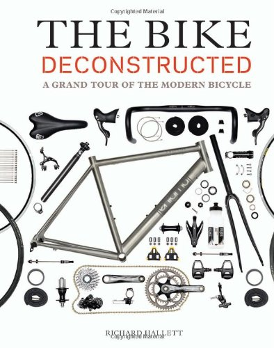 The Bike Deconstructed: A Grand Tour of the Modern Bicycle por Richard Hallett