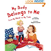 My Body Belongs to Me from My Head to My Toes (The Safe Child, Happy Parent Series)