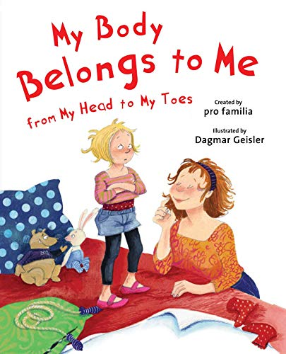 My Body Belongs to Me from My Head to My Toes (The Safe Child, Happy Parent Series) -