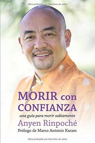 Morir con confianza: una guia para morir sabiamente por Anyen Rinpoche