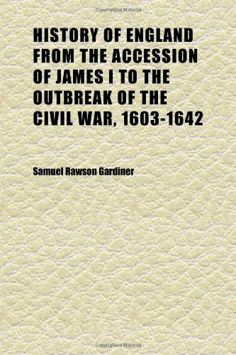 History of England From the Accession of James I to the Outbreak of the Civil War, 1603-1642 (Volume 7)