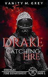 Drake - Catching Fire: Grandley Fire-Departement Band 1