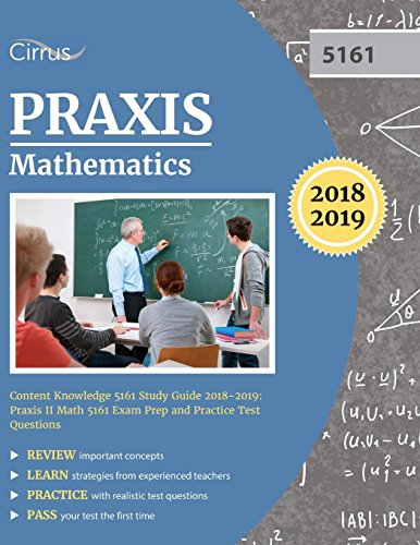 Praxis Mathematics Content Knowledge 5161 Study Guide 2018-2019: Praxis II Math 5161 Exam Prep and Practice Test Questions - Praxis-test 5161