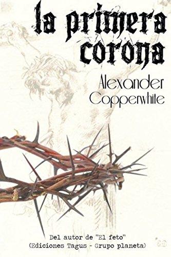 La primera corona (La historia que no conocías) por Alexander Copperwhite