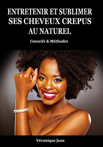 Entretenir et sublimer ses cheveux crépus au naturel