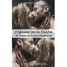 Orgasmo en la Ducha - El Relato Completo: 2do Relato Erótico de la Serie Orgásmica