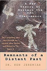 Remnants of a Distant Past: A New Theory to Explain the UFO Phenomenon