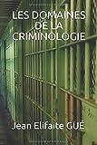 LES DOMAINES DE LA CRIMINOLOGIE