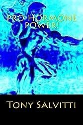 Pro-hormone Power! by Tony Salvitti (2015-01-02)
