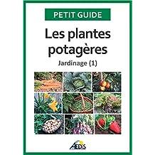 Les plantes potagères: Jardinage (1) (Petit guide t. 162) (French Edition)