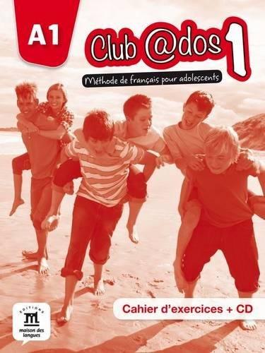 Club@dos 1, méthode de français pour adolescents : Cahier d'exercices A1 (1CD audio) par Maison des langues