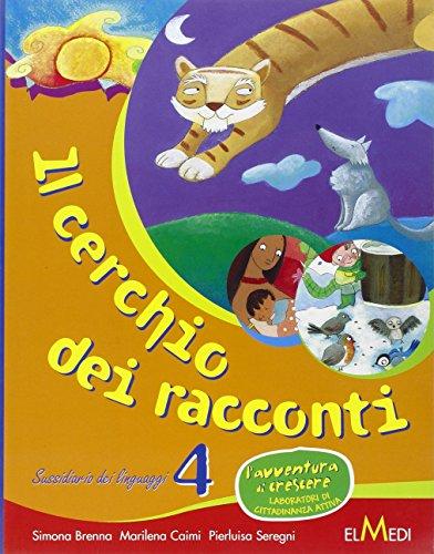 Il cerchio dei racconti. Sussidiario dei linguaggi. Per la 4ª classe elementare. Ediz. illustrata. Con espansione online