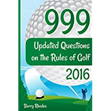 999 Updated Questions on the Rules of Golf - 2016: The easiest and most enjoyable way to absorb and understand the Rules of Golf (English Edition)